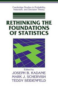 Rethinking Foundations Statistics (Cambridge Studies in Probability, Induction and Decision Theory)