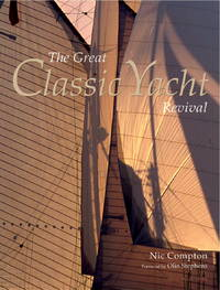The Great Classic Yacht Revival by  Nic Compton - Hardcover - 2004 - from Rob Briggs Books (SKU: 101873)