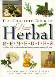 The Complete Book of Home Herbal Remedies: A Holistic Guide to Understanding and Treating Common Ailments With Herbs