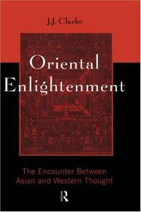 Oriental Enlightenment: The Encounter Between Asian and Western Thought by J.J. Clarke - Paperback - from Better World Books  (SKU: GRP69172138)