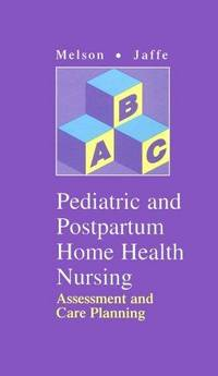 Pediatric and Postpartum Home Health Nursing  Assessment and Care Planning