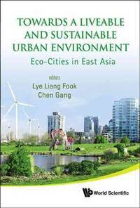 Towards a Liveable and Sustainable Urban Environment: Eco-Cities in East Asia