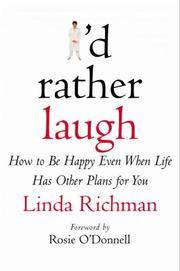 I'd Rather Laugh. How to Be Happy Even When Life Has Other Plans for You