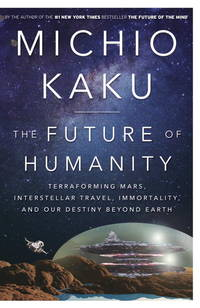 FUTURE OF HUMANITY: Terraforming Mars, Interstellar Travel, Immortality & Our Destiny Beyond Earth (H)