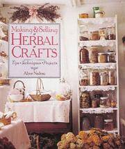 Making and Selling Herbal Crafts : Tips * Techniques * Projects by  Alyce Nadeau - from Better World Books  (SKU: 10834933-75)