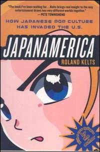 Japanamerica: How Japanese Pop Culture Has Invaded the U.S