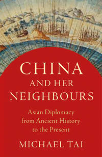 CHINA AND HER NEIGHBOUS. Asian Diplomacy From Ancient History To The Present.