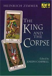The King and the Corpse: Tales of the Soul's Conquest of Evil (Works by Heinrich Zimmer)