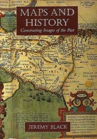 Maps and History: Constructing Images of the Past.