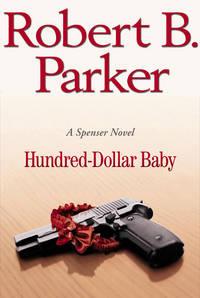 Hundred-Dollar Baby. (A Spenser Novel). [1st Hardcover]