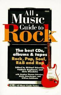 All Music Guide to Rock: the best CD's, albums & tapes: Rock, Pop, Soul, R&B and Rap (AMG All Music Guide Series)
