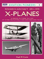X Planes : Research Aircraft 1891-1970: A Unique Pictorial Record of Flying Prototypes, their...