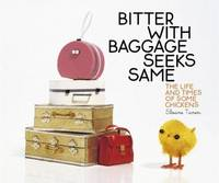 Bitter with Baggage Seeks Same the Life and Times of Some Chickens