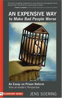 EXPENSIVE WAY TO MAKE BAD PEOPLE WORSE:...Prison Reform From An Insiders Perspective