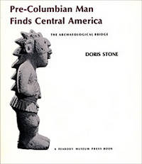 Pre-Columbian Man Finds Central America: The Archaeological Bridge (Peabody Museum)