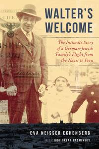 Walter's Welcome: The Intimate Story of a German-Jewish Family's Flight from the Nazis to...