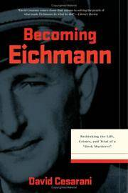 """image of Becoming Eichmann, Rethinking the Life, Crimes, and Trial of a """"Desk Murderer"""""""
