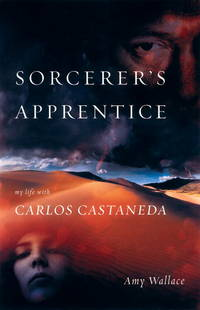 The Sorcerer's Apprentice: My Life with Carlos Castaneda
