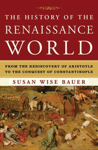 The History of the Renaissance World: From the Rediscovery of Aristotle to the Conquest of...