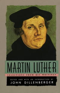 MARTIN LUTHER SELECTIONS FROM HIS WRITINGS