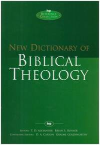 New Dictionary of Biblical Theology (IVP Reference) by Brian S (editor) T Desmond (editor); Rosner - First Edition - 2000 - from Peter and Rachel Reynolds (SKU: 493997)