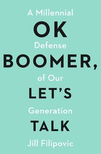 OK Boomer, Let's Talk: A Millennial Defense of Our Generation