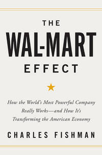 The Wal-Mart Effect: How the World's Most Powerful Company Really Works--and HowIt's Transforming the American Economy by  Charles Fishman - Hardcover - from Juggernautz LLC and Biblio.com