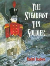 The Steadfast Tin Soldier Rachel Isadora and Hans Christian Andersen