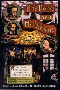 The Dons and Mr. Dickens: The Strange Case of the Oxford Christmsas Plot: A Secret Victorian Journal Attributed to Wilkie Collins