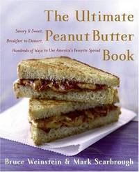Ultimate Peanut Butter Book : Savory And Sweet, Breakfast To Dessert, Hundreds Of Ways To Use...