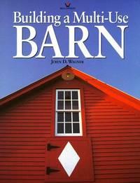 Building a Multi-Use Barn: For Garage, Animals, Workshop, or Studio