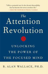 Attention Revolution, The: Unlocking the Power of the Focused Mind