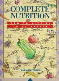COMPLETE NUTRITION: HOW TO LIVE IN TOTAL HEALTH [Paperback]