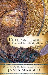 Peter The Leader: How an Imperfect Man Became the Leader of the Church