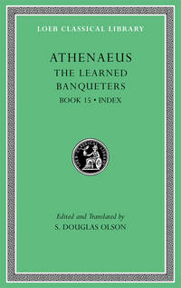 The Learned Banqueters, Volume VIII: Book 15. General Indexes (Loeb Classical Library)