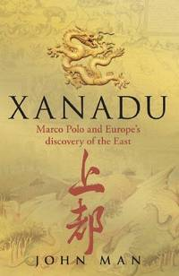 Xanadu. Marco Polo and Europe's discovery of the East
