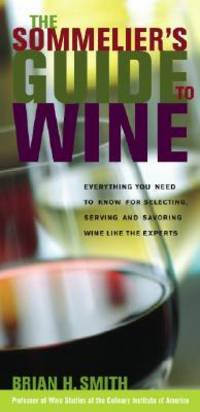 Sommelier's Guide to Wine : Everything You Need to Know for Selecting, Serving, and Savoring Wine Like the Experts by  Brian Smith - Hardcover - from Better World Books  (SKU: 5799318-75)