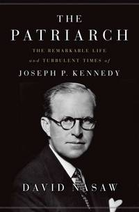 The Patriarch: The Remarkable Life and Turbulent Times of Joseph P. Kennedy by David Nasaw - November 2012