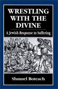 Wrestling With the Divine: A Jewish Response to Suffering by  Shmuel Boteach - First Edition - 1995 - from First Landing Books & Art and Biblio.co.uk