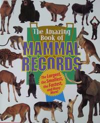 The amazing book of mammal records: The largest, the smallest, the fastest, and many more!