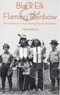 Black Elk and Flaming Rainbow: Personal Memories of the Lakota Holy Man and John Neihardt