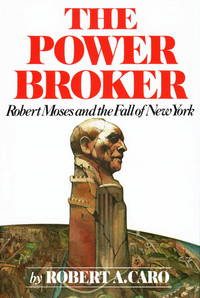 The Power Broker: Robert Moses and the Fall of New York by Caro, Robert A