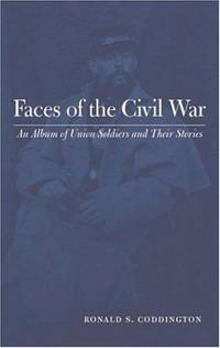 Faces of the Civil War : An Album of Union Soldiers and Their Stories