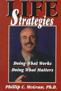 Life Strategies: Doing What Works, Doing What Matters by Phillip C. McGraw - Hardcover - 1999-10 - from Ergodebooks (SKU: SONG0783886764)