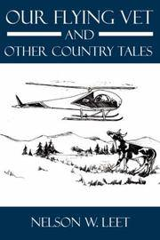 Our Flying Vet and Other Country Tales by  Nelson W Leet - Paperback - 2006 - from Bananafish Books and Biblio.com