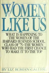 WOMEN LIKE US: WHAT IS HAPPENING TO THE WOMEN OF THE HARVARD BUSINESS SCHOOL, CLASS OF...