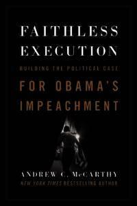 Faithless Execution: Building the Political Case for Obama?s Impeachment