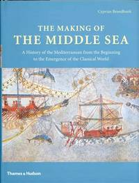Making of the Middle Sea by Cyprian Broodbank - Hardcover - 1st - 2013 - from Libroist and Biblio.com