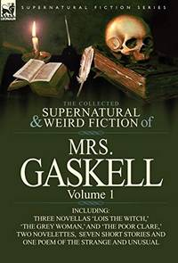The Collected Supernatural  Weird Fiction Of Mrs Gaskell Volume 1