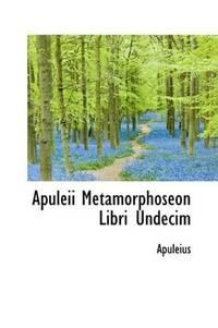 Apuleii Metamorphoseon Libri Undecim